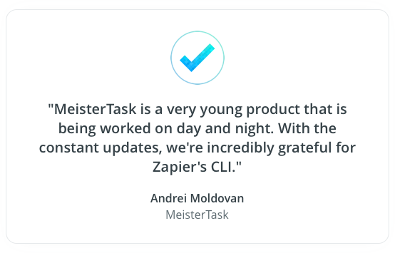 MeisterTask is a very young product that is being worked on day and night. With the constant updates, we're incredibly grateful for Zapier's CLI