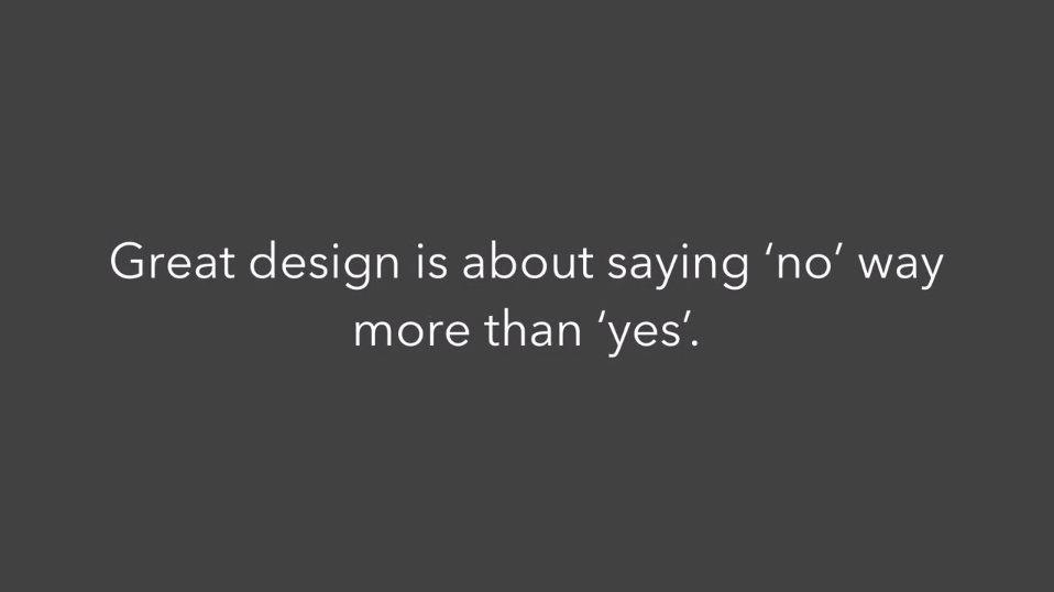 Great design is about saying no