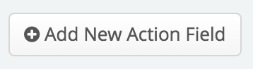Add New Action Field button